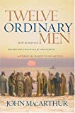 Twelve Ordinary Men (0849944112) by MacArthur, John, Jr.