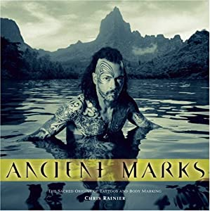Ancient Marks: The Sacred Origins of Tattoos and Body Marking Chris Rainier