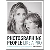 Photographing People Like a Pro: A Guide to Digital Portrait Photographyby Rod Edwards
