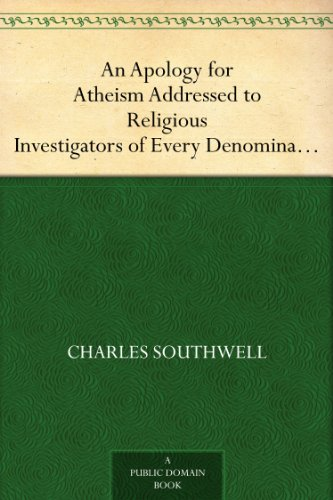 An Apology for Atheism Addressed to Religious Investigators of Every Denomination by One of Its Apostles PDF