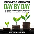 Business Growth Day by Day: 38 Lessons Every Entrepreneur Must Learn to Get More Done and Make More Money Hörbuch von Matthew Paulson Gesprochen von: James Woosley