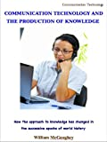 img - for COMMUNICATION TECHNOLOGY AND THE PRODUCTION OF KNOWLEDGE - How the approach to knowledge has changed in the successive epochs of world history book / textbook / text book