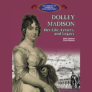 Dolly Madison: Her Life, Letters and Legacy | [Holly C. Schulman]