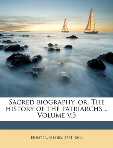 Sacred biography, or, The history of the patriarchs .. Volume v.3