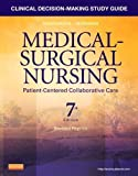 Clinical Decision-Making Study Guide for Medical-Surgical Nursing - Revised Reprint: Patient-Centered Collaborative Care, 7e 7th (seventh) Edition by Ignatavicius MS RN ANEF, Donna D., Conley, Patricia B., Le (2013)