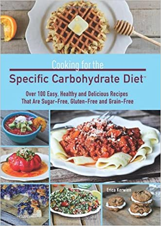 Cooking for the Specific Carbohydrate Diet: Over 100 Easy, Healthy, and Delicious Recipes that are Sugar-Free, Gluten-Free, and Grain-Free written by Erica Kerwien