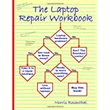 The Laptop Repair Workbook: An Introduction to Troubleshooting and Repairing Laptop Computers ~ Morris Rosenthal