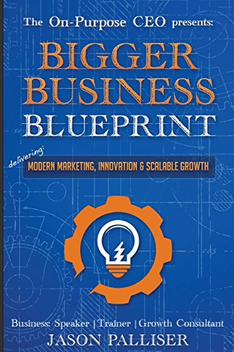 Download on purpose ceo presents bigger business blueprint modern download on purpose ceo presents bigger business blueprint modern marketing innovation scalable growth by palliser jason pdf malvernweather Images