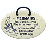 MERMAIDS Ride out the storms, Play in the waves, and Live so deep that Life takes their Breath away. Ceramic wall plaques and art signs handmade exclusively by Mountain Meadows Pottery in the USA.