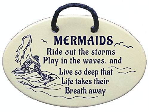 MERMAIDS Ride out the storms, Play in the waves, and Live so deep that Life takes their Breath away. Ceramic wall plaques and art signs handmade exc