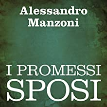 I Promessi Sposi [The Betrothed] Audiobook by Alessandro Manzoni Narrated by Silvia Cecchini