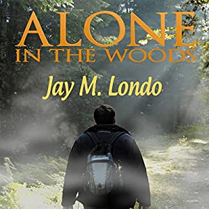 Alone in the Woods | [Jay M. Londo]
