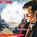 The Casebook of Sherlock Holmes: Volume One (Dramatised) Radio/TV Program by Sir Arthur Conan Doyle Narrated by Full Cast