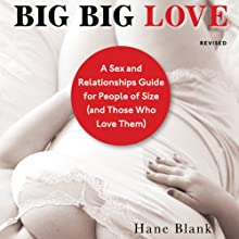 Big Big Love, Revised: A Sex and Relationships Guide for People of Size (and Those Who Love Them) (       UNABRIDGED) by Hanne Blank Narrated by Johanna Taylor