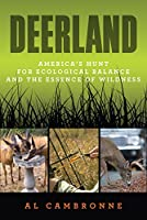 Deerland: America's Hunt for Ecological Balance and the Essence of Wildness