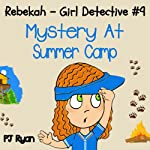 Rebekah - Girl Detective #9: Mystery at Summer Camp (       UNABRIDGED) by PJ Ryan Narrated by Gwendolyn Druyor
