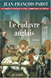 CADAVRE ANGLAIS (LE) : LES ENQUÊTES DE NICOLAS LE FLOCH COMMISSAIRE AU CHÂTELET