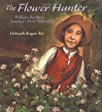 The Flower Hunter: William Bartram, Americas First Naturalist (Outstanding Science Trade Books for Students K-12)