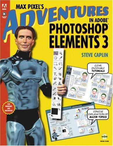 Max Pixel's Adventures in Adobe Photoshop Elements 3, Replacement Edition