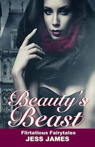 Book: Beauty's Beast (Flirtatious Fairytales Book 4) by Jess James