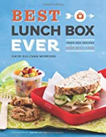 Best Lunch Box Ever: Ideas and Recipes for School Lunches Kids Will Love by Chronicle Books