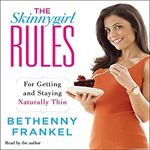 The Skinnygirl Rules: For Getting and Staying Naturally Thin | [Bethenny Frankel]