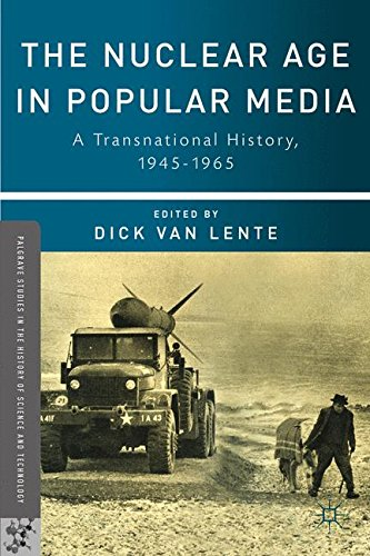 The Nuclear Age in Popular Media: A Transnational History, 1945-1965 (Palgrave Studies in the History of Science and Technology)
