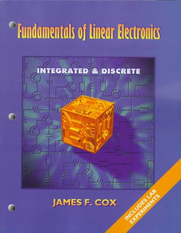 Fundamentals of Linear Electronics: Integrated and Discrete Circuitry