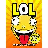 Books for Kids: LOL! (Funny Jokes for Kids): 101 Jokes for Kids - Games & Puzzles - Kids Jokes - Jokes for Children ~ Johnny B. Laughing