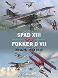 SPAD XIII vs. Fokker D VII: Western Front 1916-18 (Duel, Band 17)