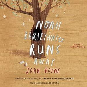 Noah Barleywater Runs Away | [John Boyne]