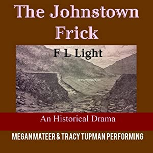 The Johnstown Frick: Henry Clay Frick in Drama (Volume 2) | [F L Light]