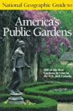 National Geographic Guide to America's Public Gardens