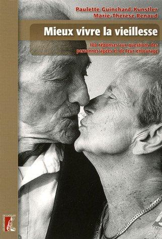 Mieux vivre la vieillesse : 100 Réponses aux questions des personnes âgées et de leur entourage