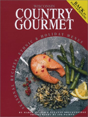 Wisconsin Country Gourmet: Seasonal Recipes, Ethnic & Holiday Menues by Marge Snyder, Suzanne Breckenridge