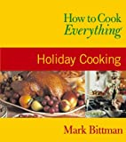 How to Cook Everything: Holiday Cooking (0764525123) by Bittman, Mark