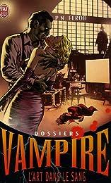 Dossiers Vampire, Tome 4 : L'art dans le sang