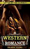 Saved By The Cowboy: Western Romance (Romance - Erotica - Love Story - Historical - Western)