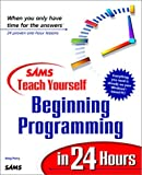 Sams Teach Yourself Beginning Programming in 24 Hours (0672313553) by Perry, Greg M.
