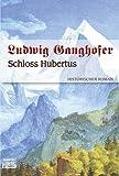 Schloss Hubertus - Ludwig Ganghofer