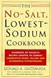 The No Salt Lowest Sodium Cookbook Hundreds Of Favorite Recipes Created To Combat Congestive Heart Failure And Dangerous Hypertension The No Salt Lowest Sodium Cookbook