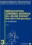 REEDUCATION CEREBRO-MOTRICE DU JEUNE ENFANT. Education thérapeutique, 2ème édition