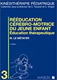 echange, troc Michel Le Métayer - Rééducation cérébro-motrice du jeune enfant: éducation thérapeutique