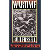 Wartime: Understanding and Behavior in the Second World War ~ Paul Fussell