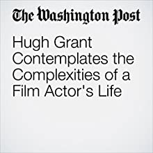 Hugh Grant Contemplates the Complexities of a Film Actor's Life Other by Peter Marks Narrated by Jill Melancon