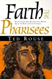 Faith and the Pharisees: Sincere Critics Have Been Sincerely Wrong about the Word of Faith Message
