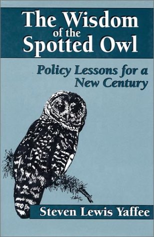 The Wisdom of the Spotted Owl: Policy Lessons For A New...