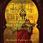 Not the Impossible Faith | Richard Carrier