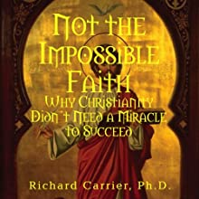 Not the Impossible Faith Audiobook by Richard Carrier Narrated by Richard Carrier