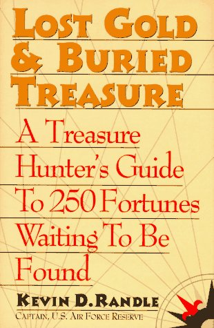 Lost Gold & Buried Treasure: A Treasure Hunter's Guide to 250 Fortunes Waiting to Be Found